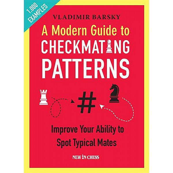 A Modern Guide to Checkmating Patterns , Improve Your Ability to Spot Typical Mates -  Συγγραφέας: Vladimir Barsky