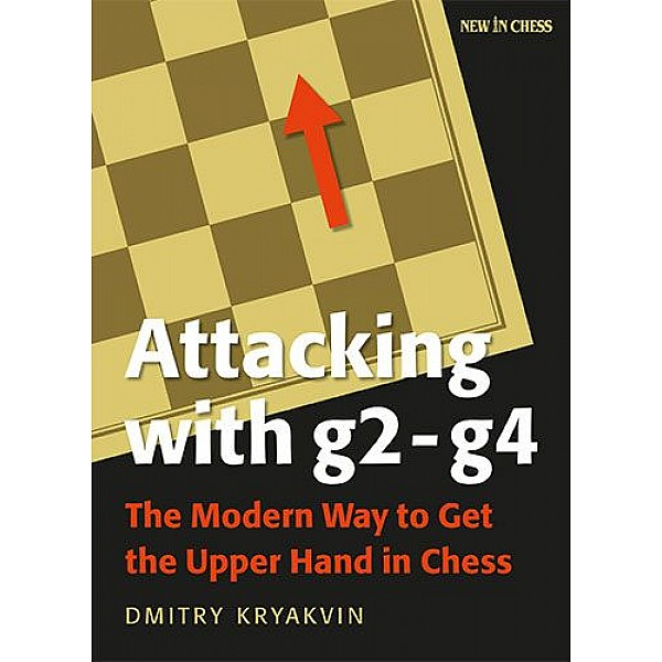 Attacking with g2-g4 , The Modern Way to Get the Upper Hand in Chess - Συγγραφέας: Dmitry KRYAKVIN