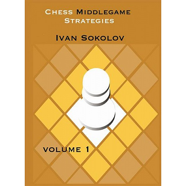 Chess Middlegame Strategies: Volume 1