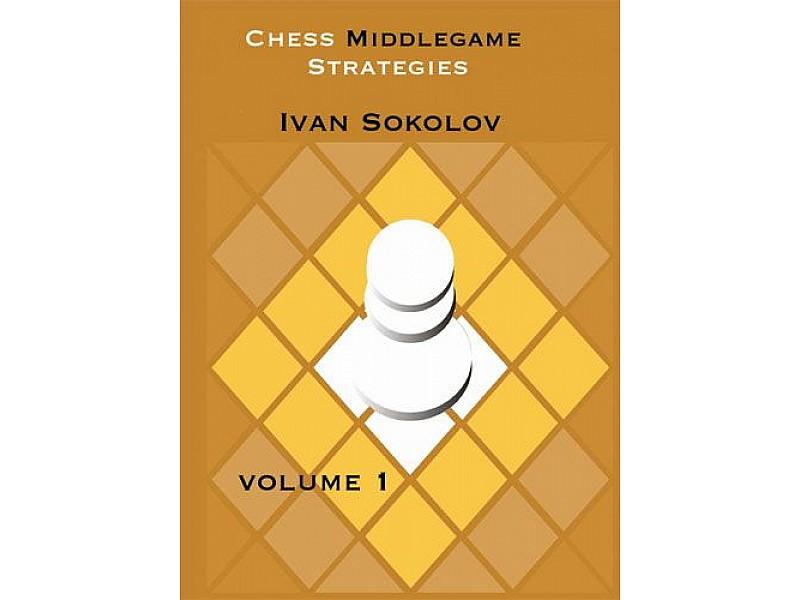 Chess Middlegame Strategies: Volume 1