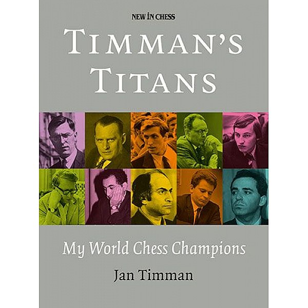 Home  Timman's Titans: My World Chess Champions