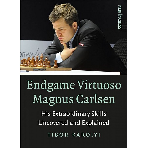 Endgame Virtuoso Magnus Carlsen: His Extraordinary Skills Uncovered and Explaine
