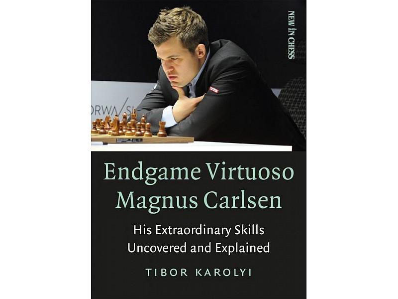 Endgame Virtuoso Magnus Carlsen: His Extraordinary Skills Uncovered and Explaine
