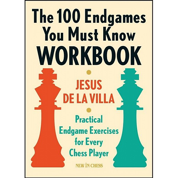 The 100 Endgames You Must Know Workbook: Practical Endgames Exercises for Every Chess Player